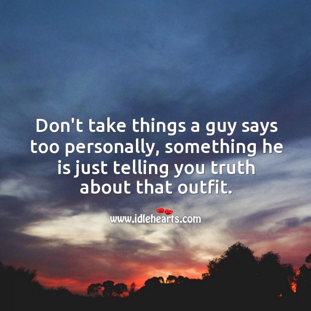 Image, Don't take things a guy says too personally.
