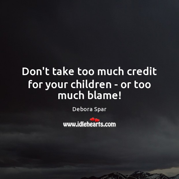 Don't take too much credit for your children – or too much blame! Image