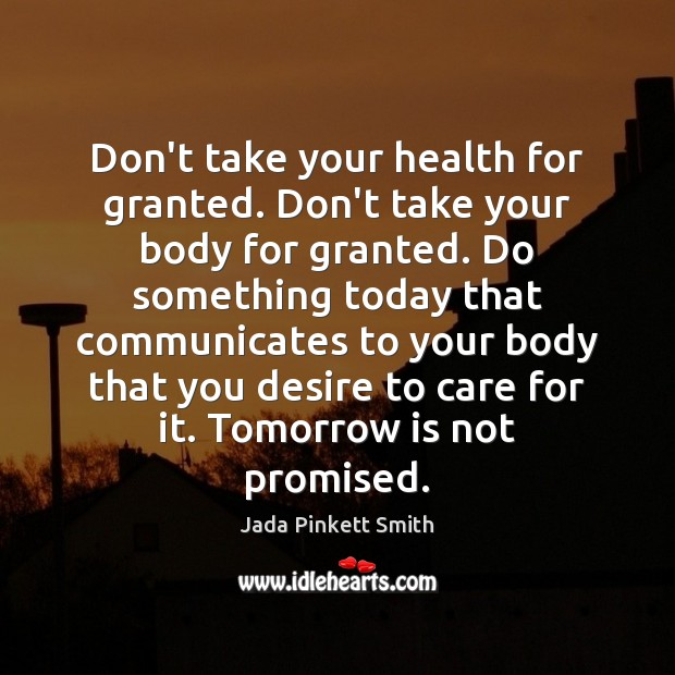Image, Don't take your health for granted. Don't take your body for granted.