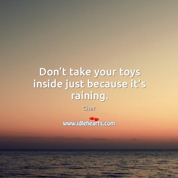Don't take your toys inside just because it's raining. Image