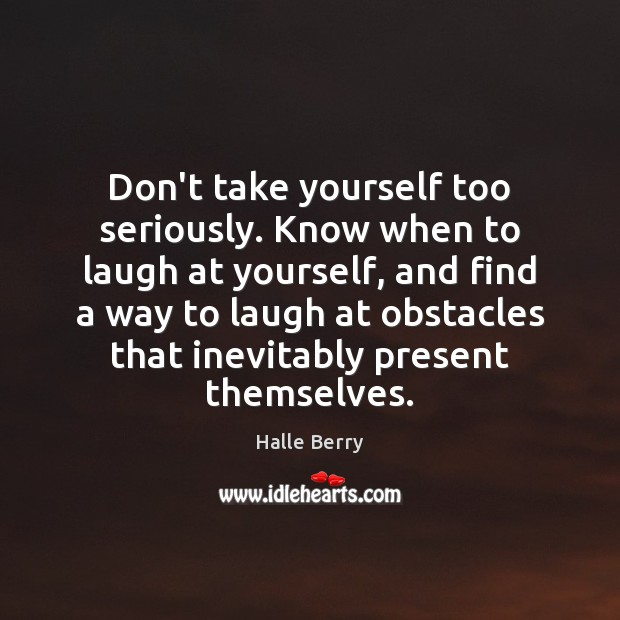 Don't take yourself too seriously. Know when to laugh at yourself, and Image