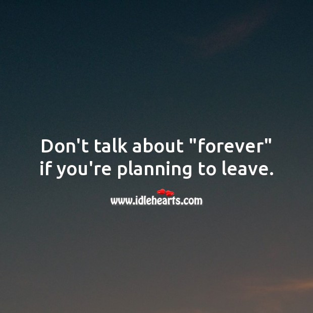 "Image, Don't talk about ""forever"" if you're planning to leave."