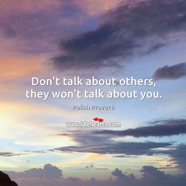 Don't talk about others, they won't talk about you. Polish Proverbs Image