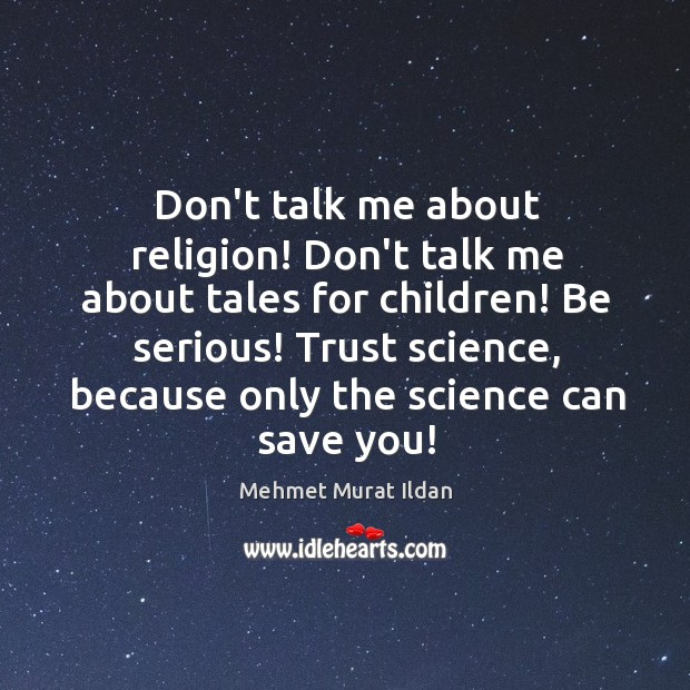 Don't talk me about religion! Don't talk me about tales for children! Image