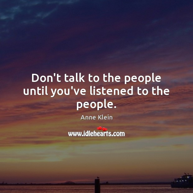 Image, Don't talk to the people until you've listened to the people.
