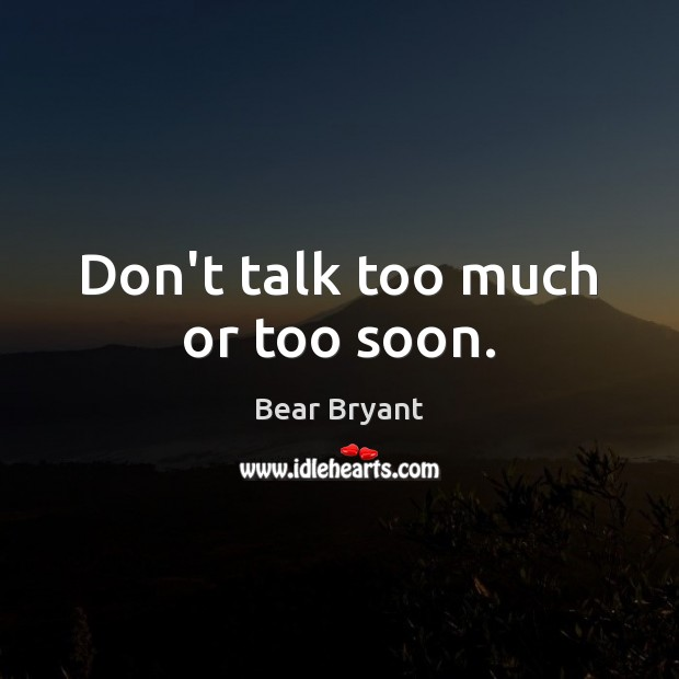 Don't talk too much or too soon. Image