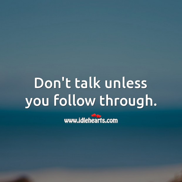 Don't talk unless you follow through. Advice Quotes Image
