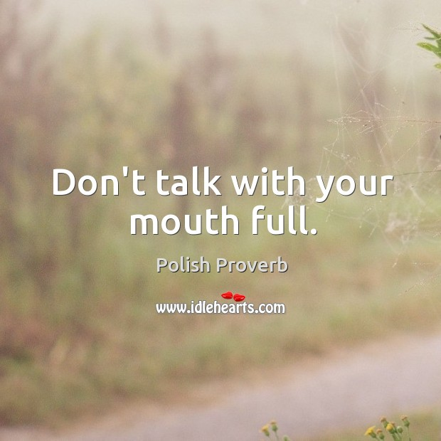 Don't talk with your mouth full. Polish Proverbs Image