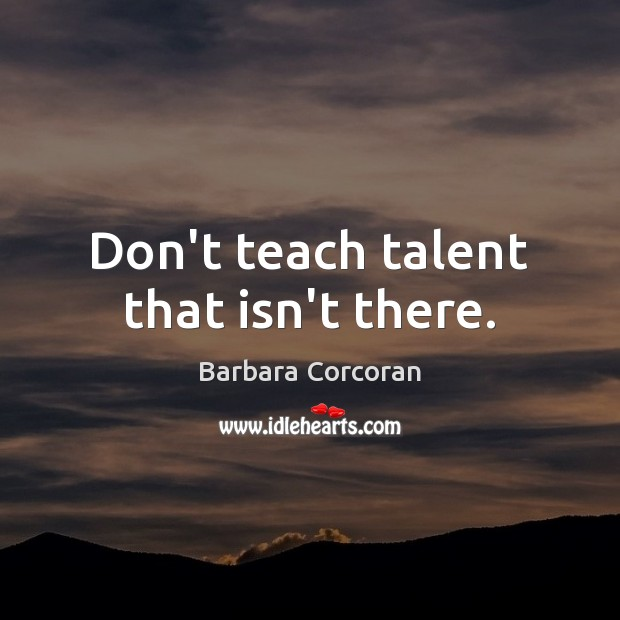 Image, Don't teach talent that isn't there.