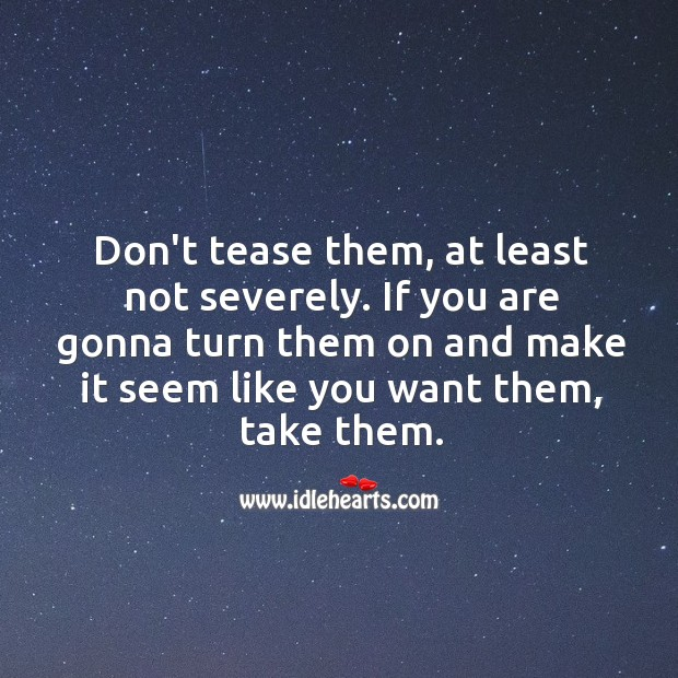 Don't tease them, at least not severely. Image