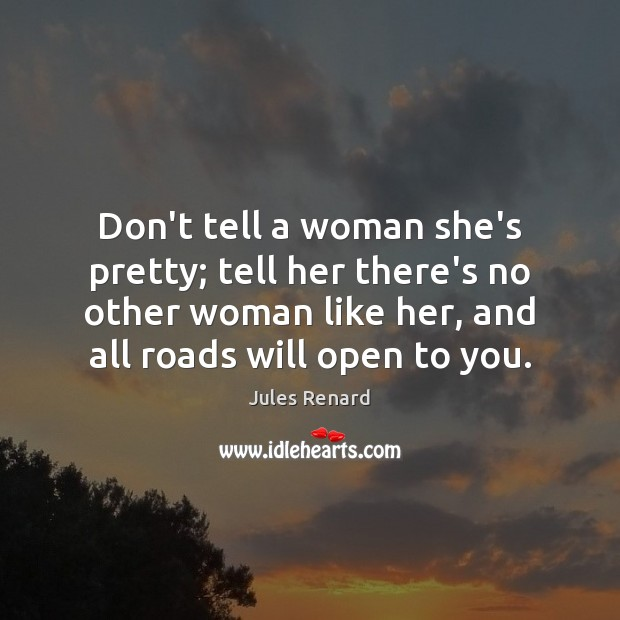 Don't tell a woman she's pretty; tell her there's no other woman Jules Renard Picture Quote