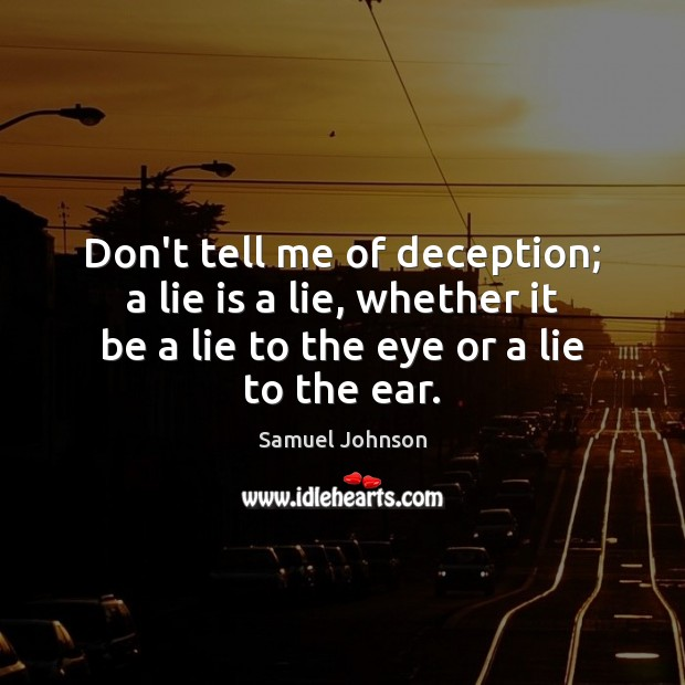 Image, Don't tell me of deception; a lie is a lie, whether it