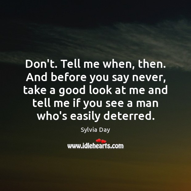 Don't. Tell me when, then. And before you say never, take a Sylvia Day Picture Quote