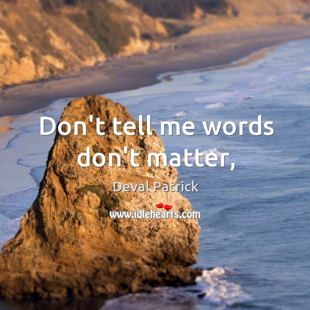 Don't tell me words don't matter, Deval Patrick Picture Quote