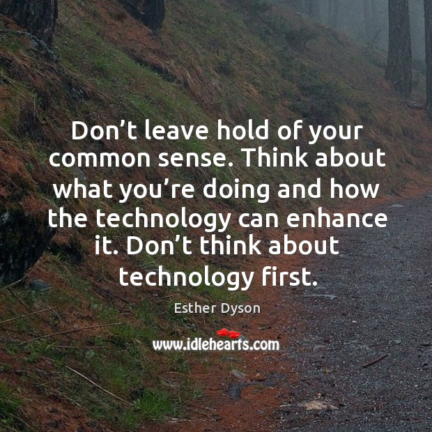 Don't think about technology first. Image