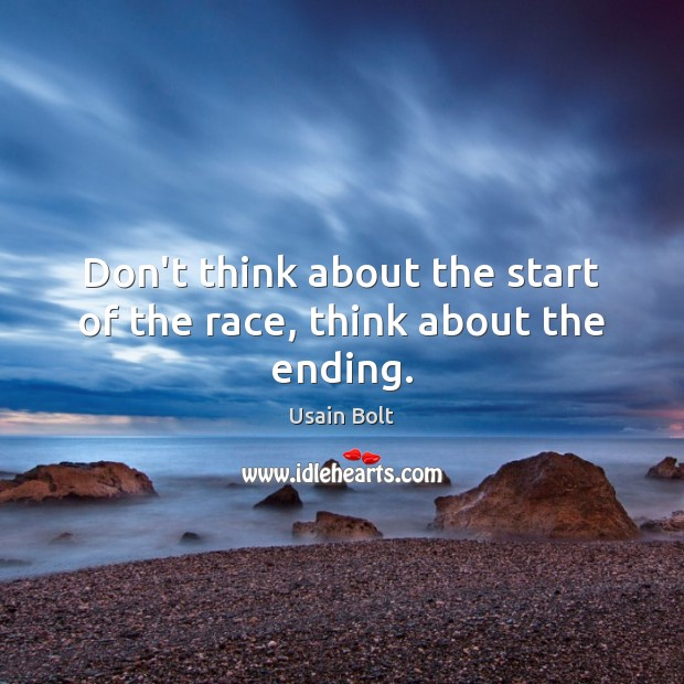 Don't think about the start of the race, think about the ending. Usain Bolt Picture Quote