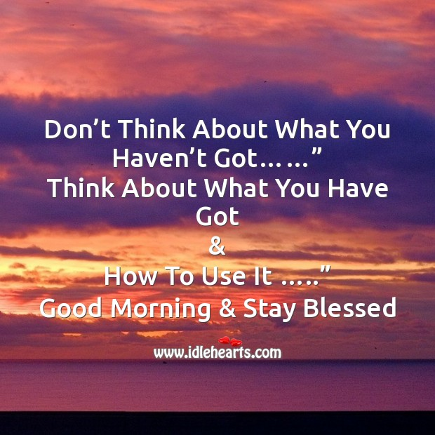 Don't think about what you haven't got…… Image