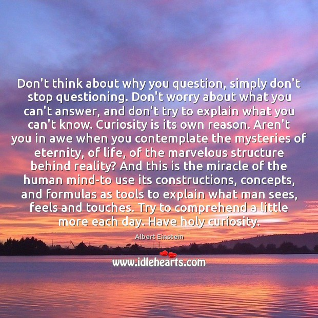 Image, Don't think about why you question, simply don't stop questioning. Don't worry