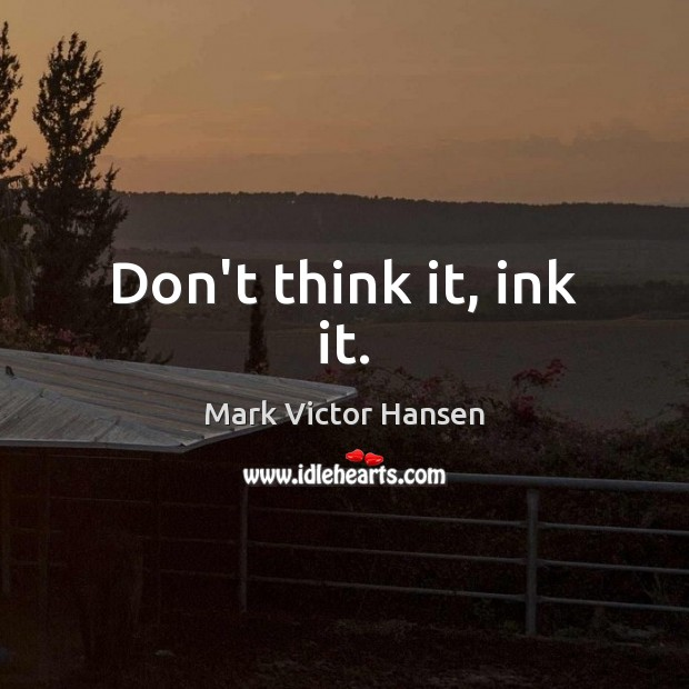 Don't think it, ink it. Image
