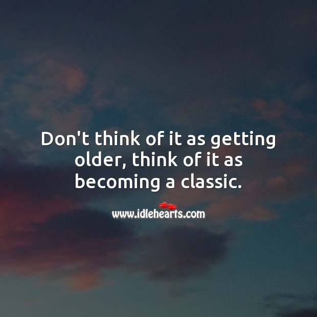 Don't think of it as getting older, think of it as becoming a classic. Funny Birthday Messages Image