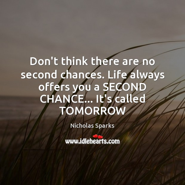 Don't think there are no second chances. Life always offers you a Nicholas Sparks Picture Quote