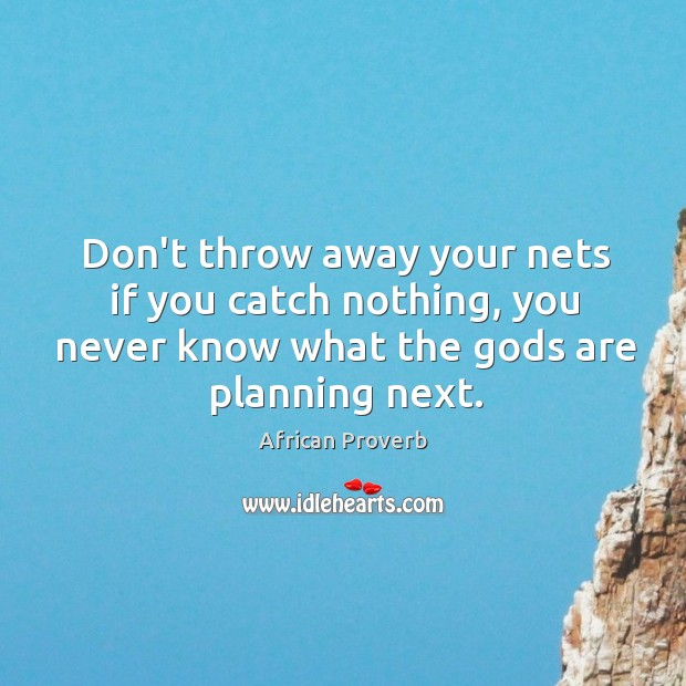 Image, Don't throw away your nets if you catch nothing, you never