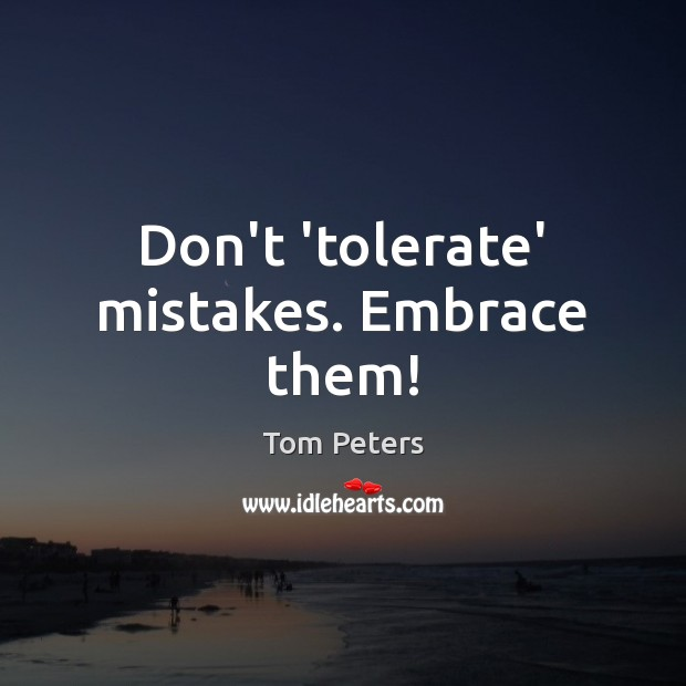 Image, Don't 'tolerate' mistakes. Embrace them!