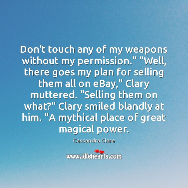 """Don't touch any of my weapons without my permission."""" """"Well, there goes Image"""