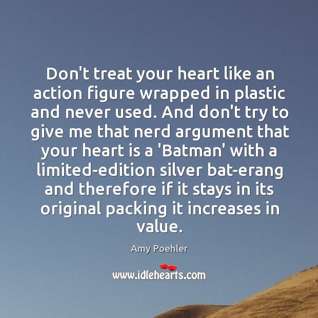 Image, Don't treat your heart like an action figure wrapped in plastic and