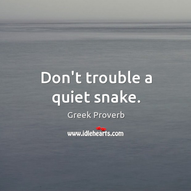 Don't trouble a quiet snake. Greek Proverbs Image