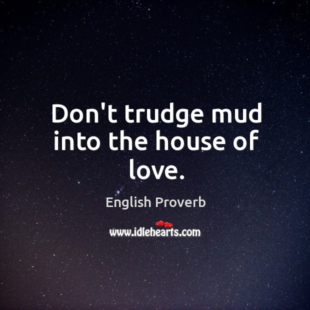 Image, Don't trudge mud into the house of love.