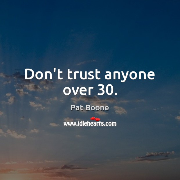 Don't trust anyone over 30. Don't Trust Quotes Image