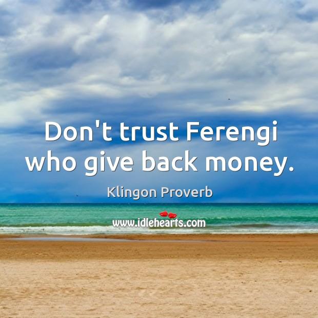 Don't trust ferengi who give back money. Image