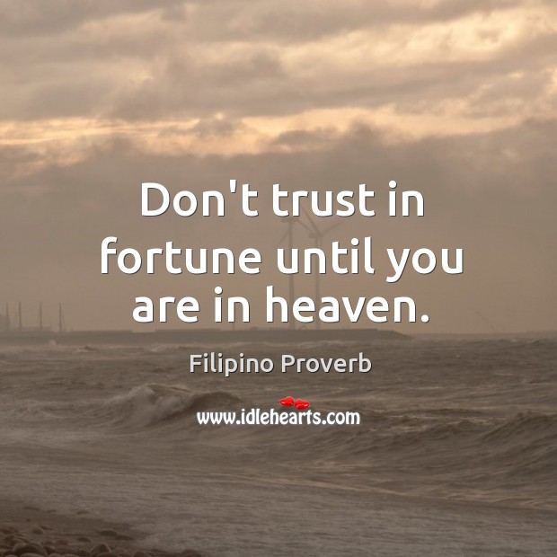 Don't trust in fortune until you are in heaven. Filipino Proverbs Image