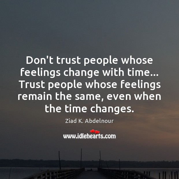 Don't trust people whose feelings change with time… Trust people whose feelings Image