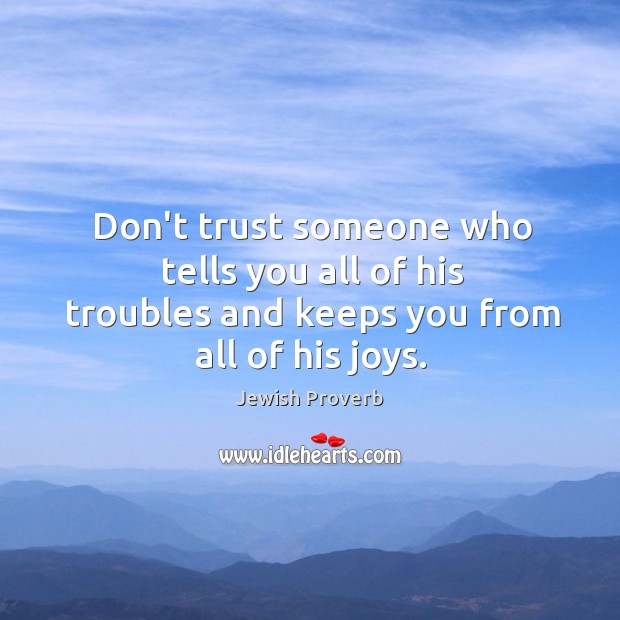 Don't trust someone who tells you all of his troubles Jewish Proverbs Image