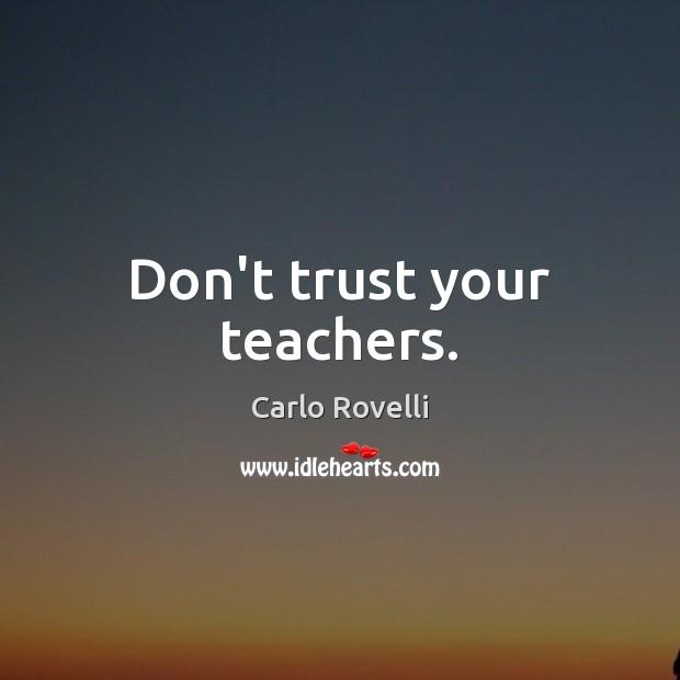 Image, Don't trust your teachers.