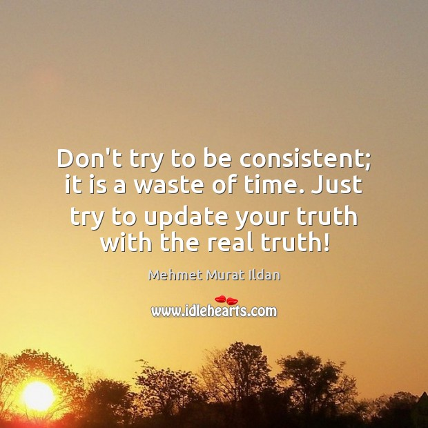Image, Don't try to be consistent; it is a waste of time. Just
