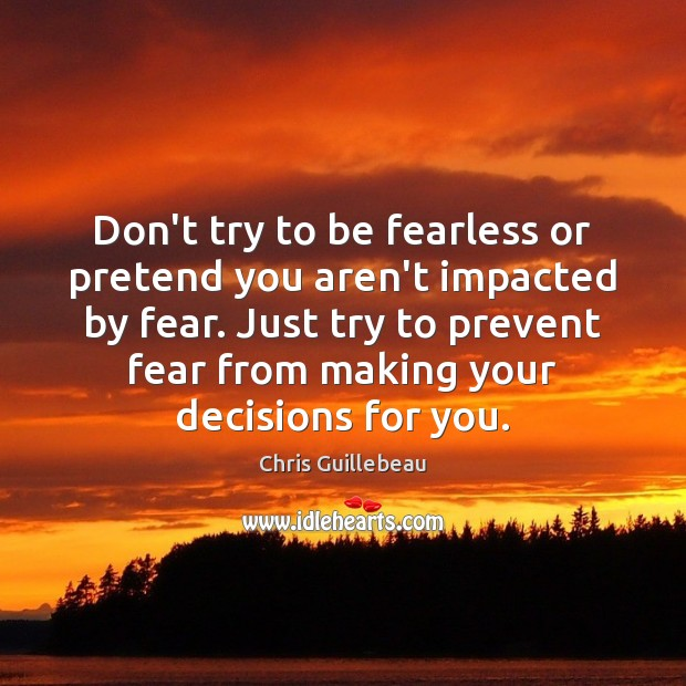 Image, Don't try to be fearless or pretend you aren't impacted by fear.