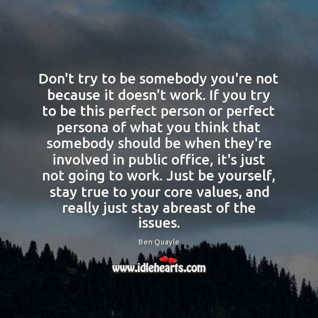 Don't try to be somebody you're not because it doesn't work. If Be Yourself Quotes Image
