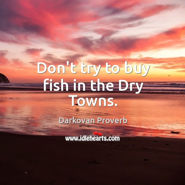 Don't try to buy fish in the dry towns. Darkovan Proverbs Image