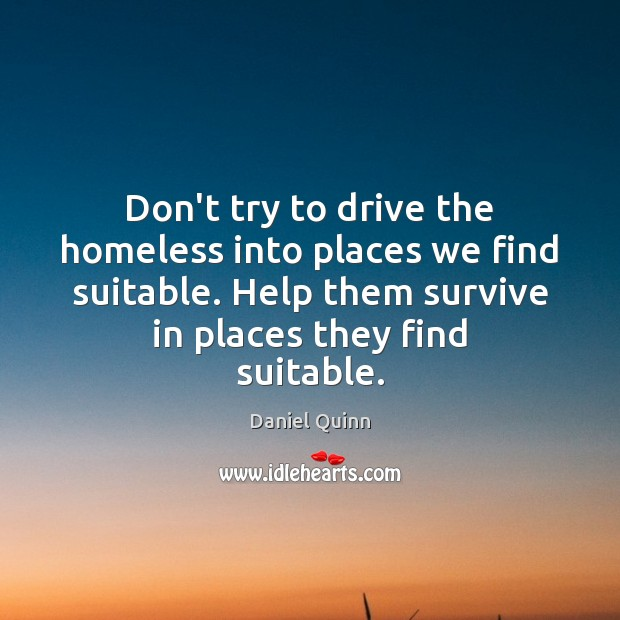 Don't try to drive the homeless into places we find suitable. Help Image