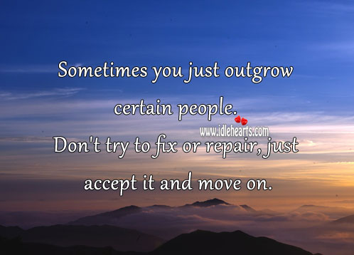 Don't try to fix or repair certain people, just accept it Move On Quotes Image