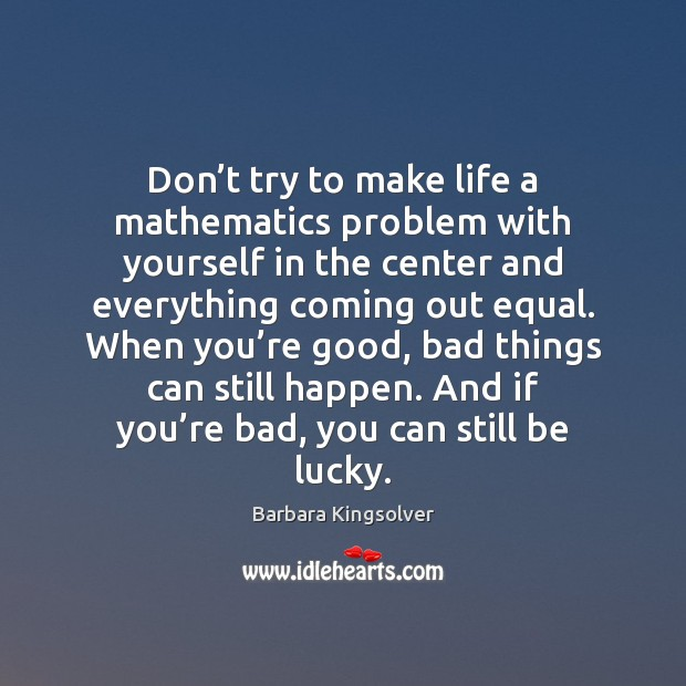 Image, Don't try to make life a mathematics problem with yourself in
