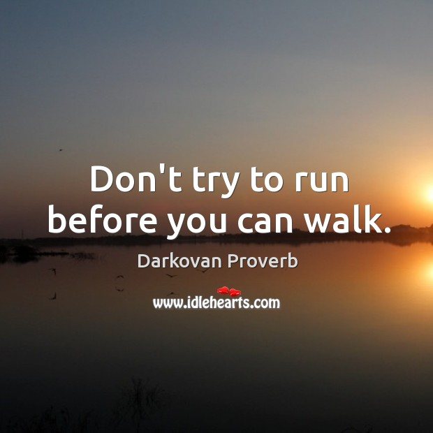 Don't try to run before you can walk. Darkovan Proverbs Image