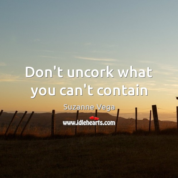 Don't uncork what you can't contain Image