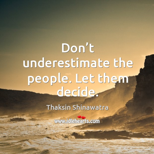 Don't underestimate the people. Let them decide. Image