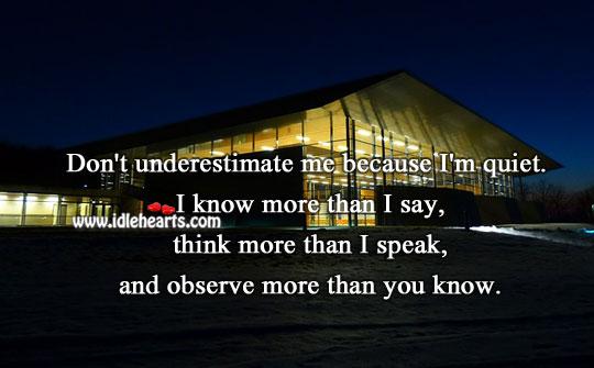 Don't Underestimate Me Because I'm Quiet.