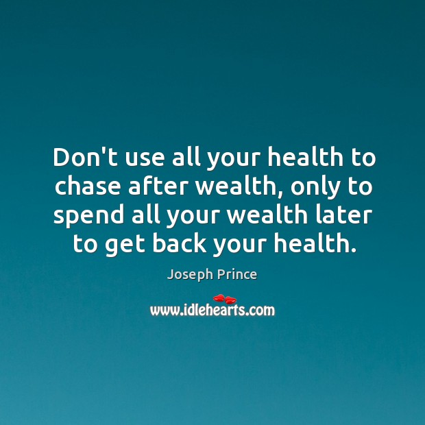 Don't use all your health to chase after wealth, only to spend Joseph Prince Picture Quote