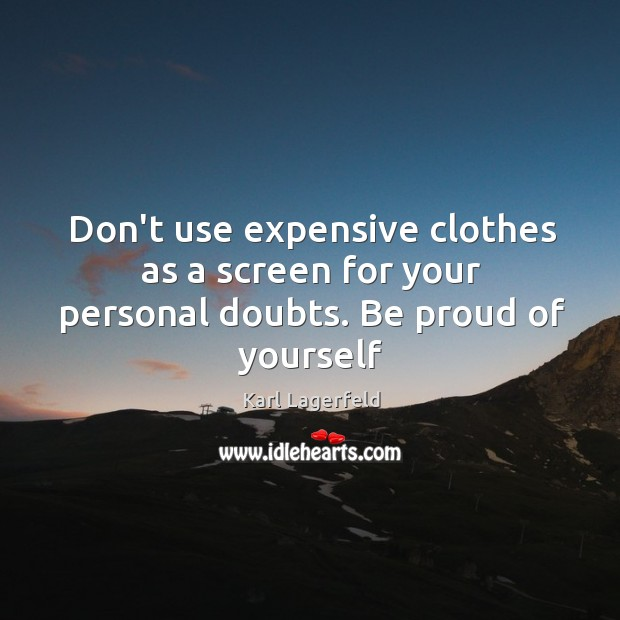 Image, Don't use expensive clothes as a screen for your personal doubts. Be proud of yourself